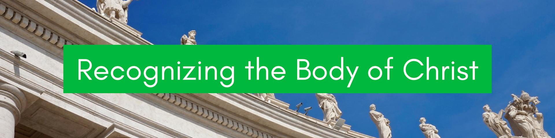 Recognizing the Body of Christ