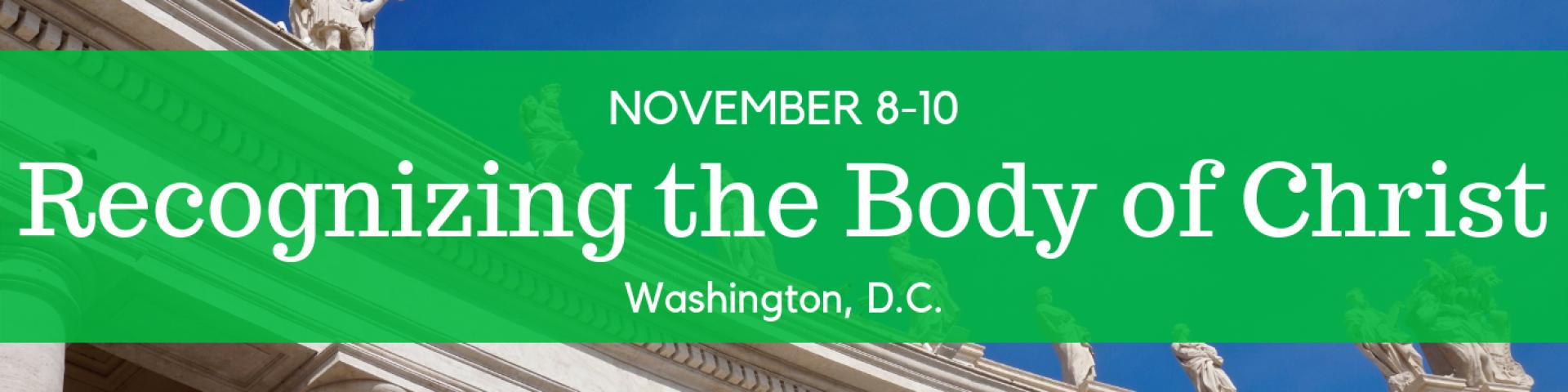 Text: Recognizing the Body of Christ, Washington D.C., November 8-10